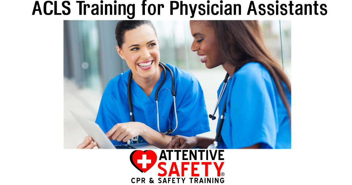 ACLS for Physician Assistants Attentive Safety CPR and Safety Training https://www.attentivesafety.com/acls-training-for-physician-assistants.html